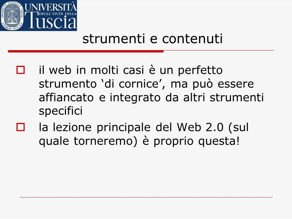 strumenti e contenuti il web in molti casi è un perfetto strumento 'di cornice', ma può essere affiancato e integrato da altri strumenti specifici.