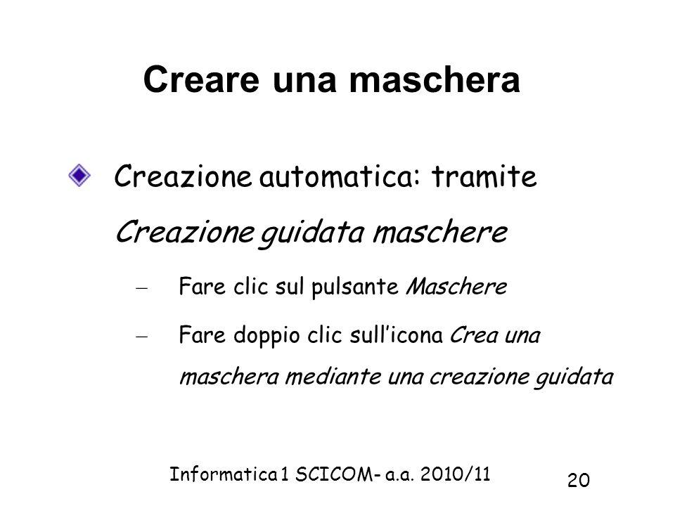 Creare una maschera Creazione automatica: tramite Creazione guidata maschere. Fare clic sul pulsante Maschere.