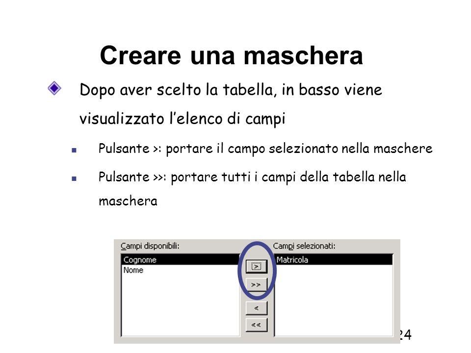 Creare una mascheraDopo aver scelto la tabella, in basso viene visualizzato l'elenco di campi.