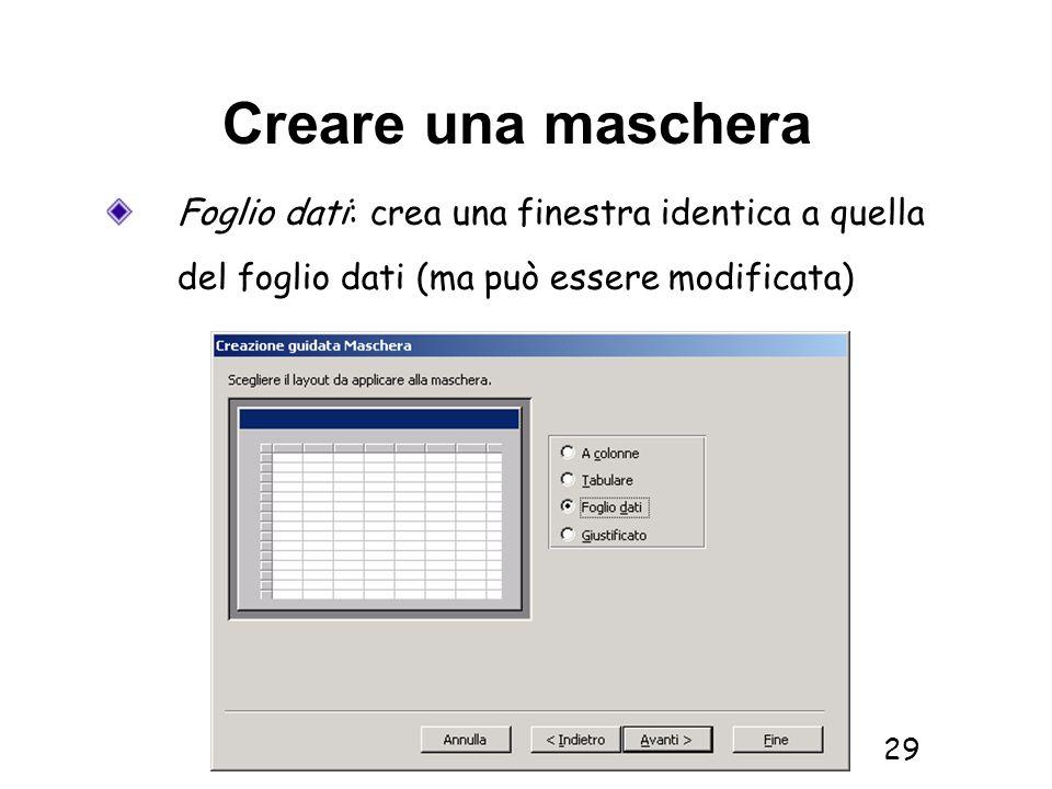 Creare una mascheraFoglio dati: crea una finestra identica a quella del foglio dati (ma può essere modificata)