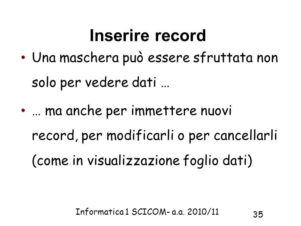 Inserire record Una maschera può essere sfruttata non solo per vedere dati …