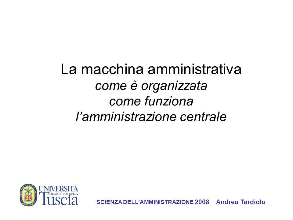 La macchina amministrativa come è organizzata come funziona l'amministrazione centrale