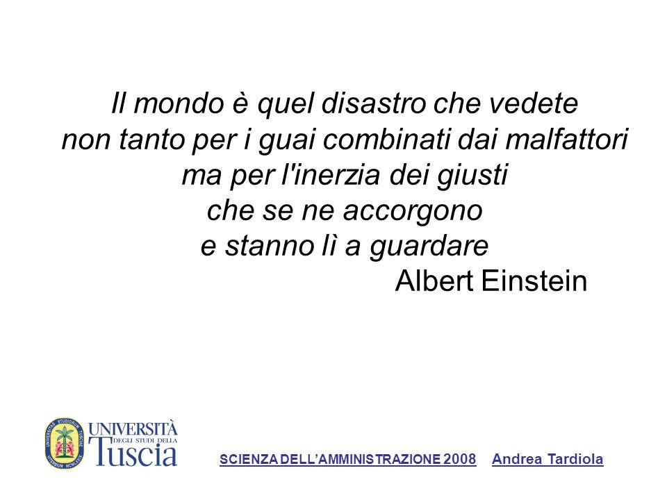 Il mondo è quel disastro che vedete non tanto per i guai combinati dai malfattori ma per l inerzia dei giusti che se ne accorgono e stanno lì a guardare Albert Einstein