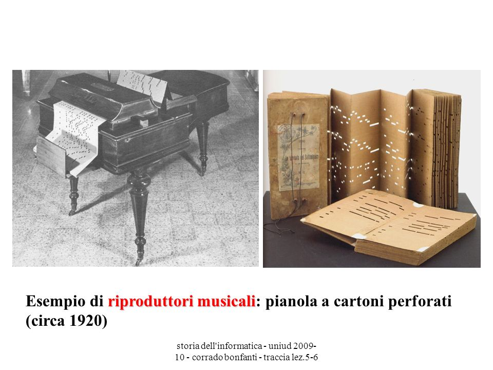 Esempio di riproduttori musicali: pianola a cartoni perforati (circa 1920)