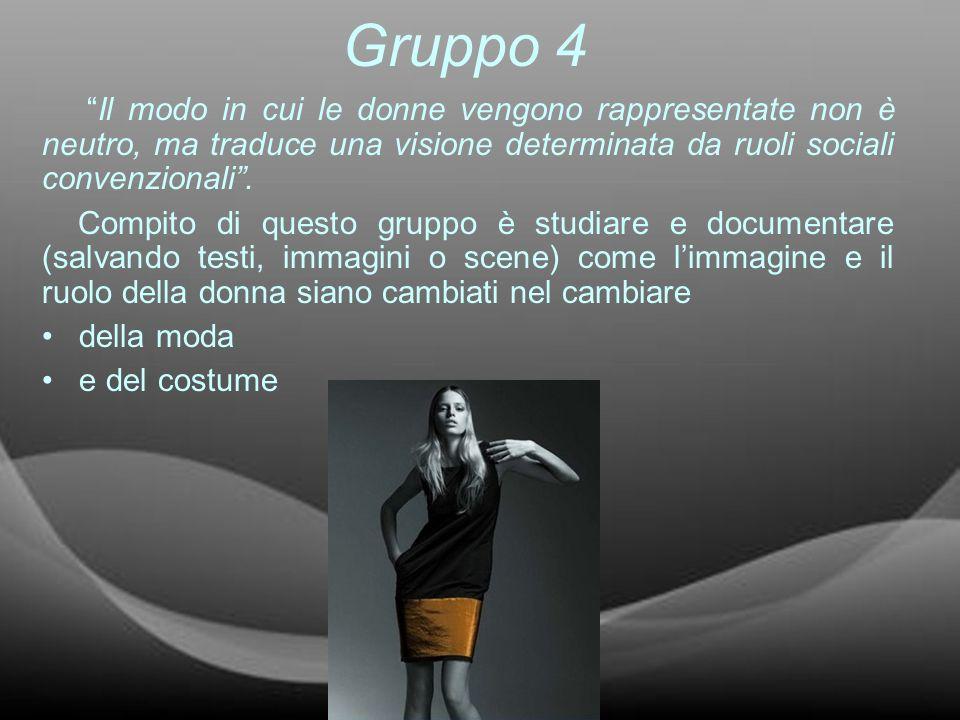 Gruppo 4 Il modo in cui le donne vengono rappresentate non è neutro, ma traduce una visione determinata da ruoli sociali convenzionali .