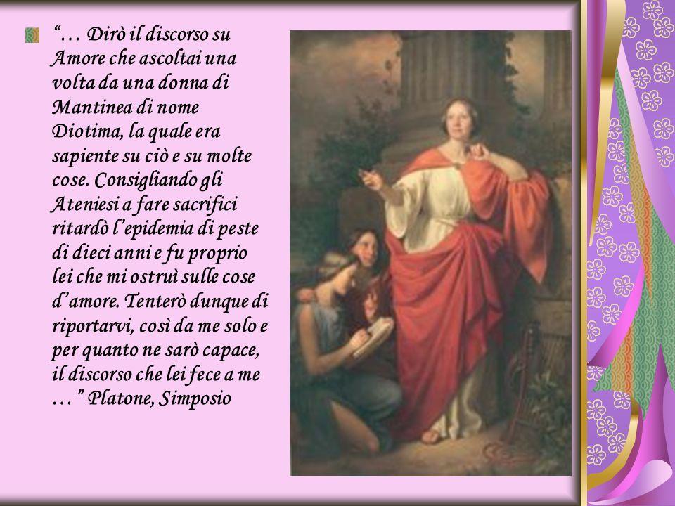 … Dirò il discorso su Amore che ascoltai una volta da una donna di Mantinea di nome Diotima, la quale era sapiente su ciò e su molte cose.