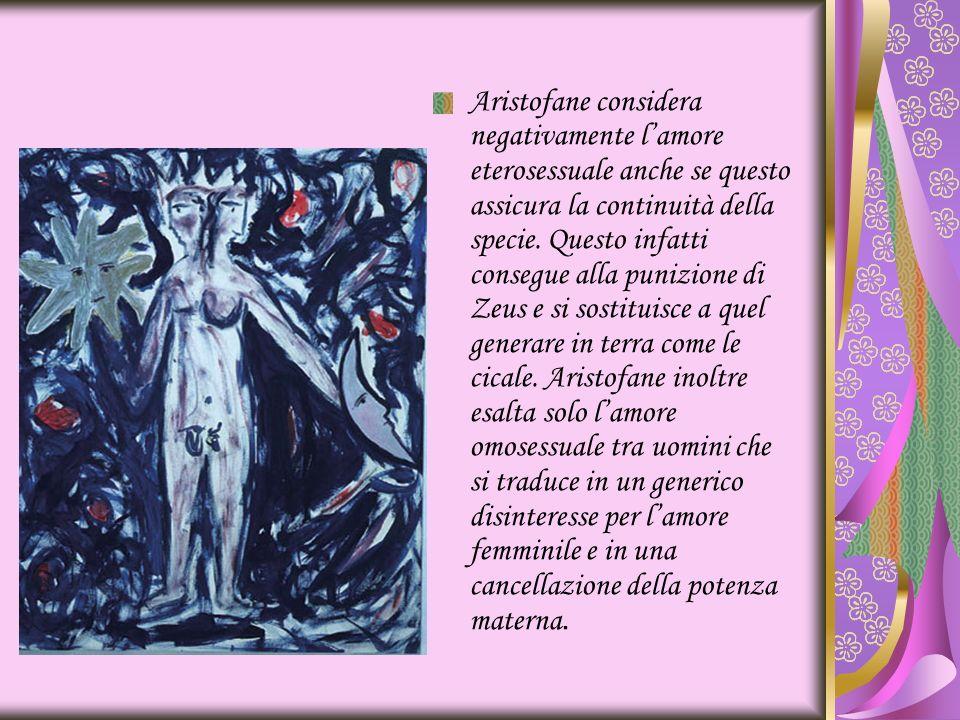 Aristofane considera negativamente l'amore eterosessuale anche se questo assicura la continuità della specie.