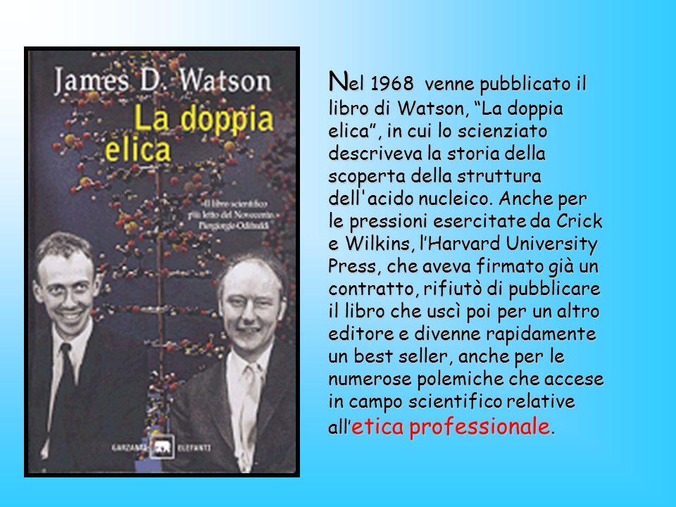 Nel 1968 venne pubblicato il libro di Watson, La doppia elica , in cui lo scienziato descriveva la storia della scoperta della struttura dell acido nucleico.