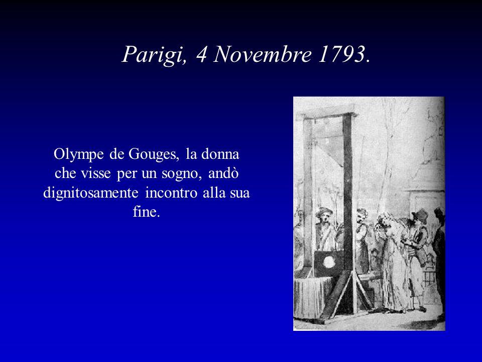Parigi, 4 Novembre 1793.Olympe de Gouges, la donna che visse per un sogno, andò dignitosamente incontro alla sua fine.