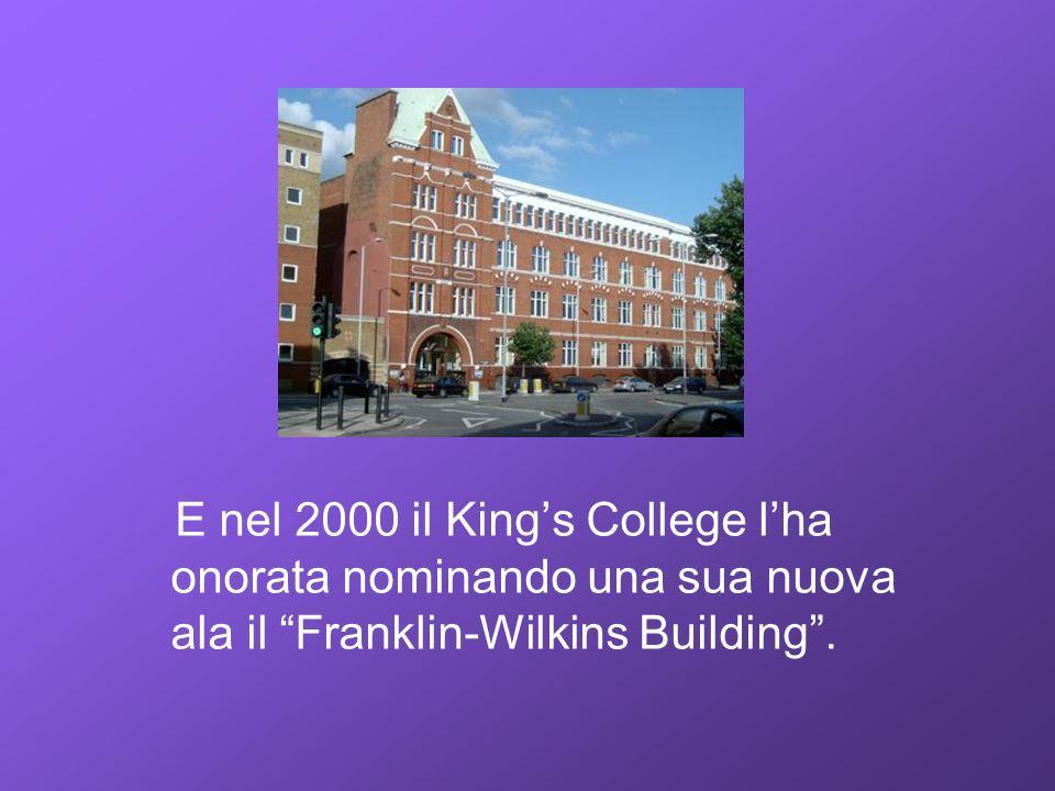 E nel 2000 il King's College l'ha onorata nominando una sua nuova ala il Franklin-Wilkins Building .
