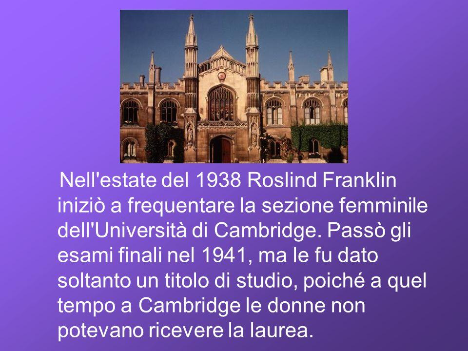 Nell estate del 1938 Roslind Franklin iniziò a frequentare la sezione femminile dell Università di Cambridge.