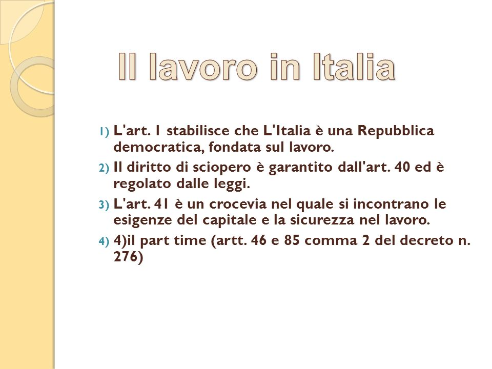 Il lavoro in Italia L art. 1 stabilisce che L Italia è una Repubblica democratica, fondata sul lavoro.