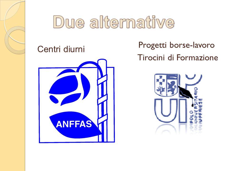 Due alternative Progetti borse-lavoro Tirocini di Formazione