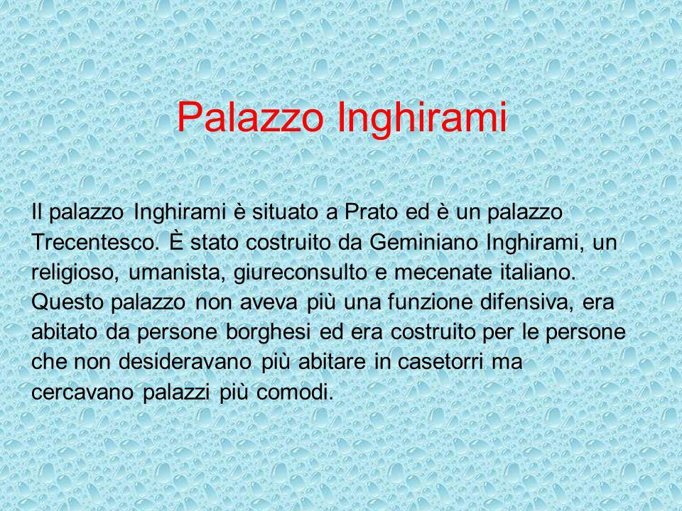 Palazzo Inghirami Il palazzo Inghirami è situato a Prato ed è un palazzo. Trecentesco. È stato costruito da Geminiano Inghirami, un.