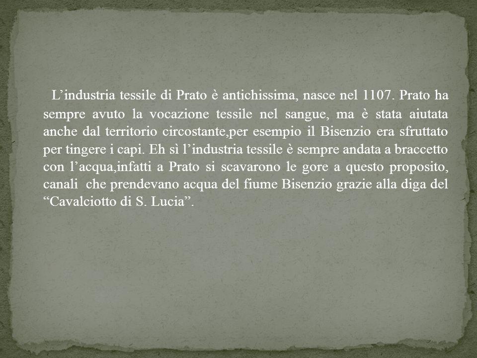 L'industria tessile di Prato è antichissima, nasce nel 1107