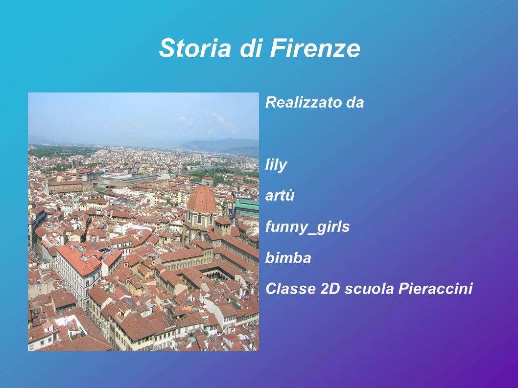 Storia di Firenze Realizzato da lily artù funny_girls bimba
