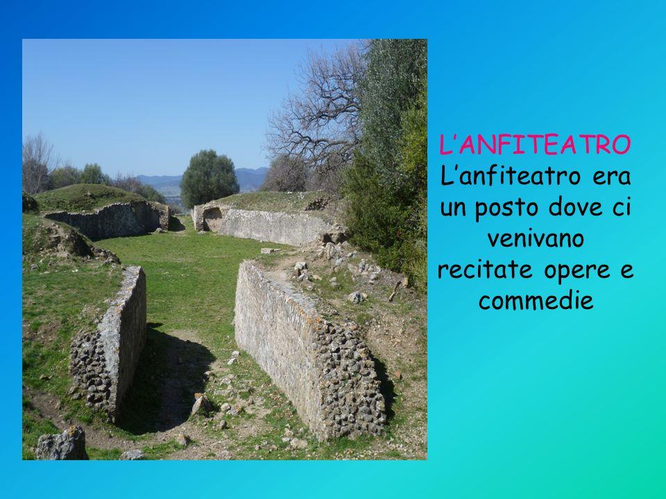 L'ANFITEATRO L'anfiteatro era un posto dove ci venivano recitate opere e commedie