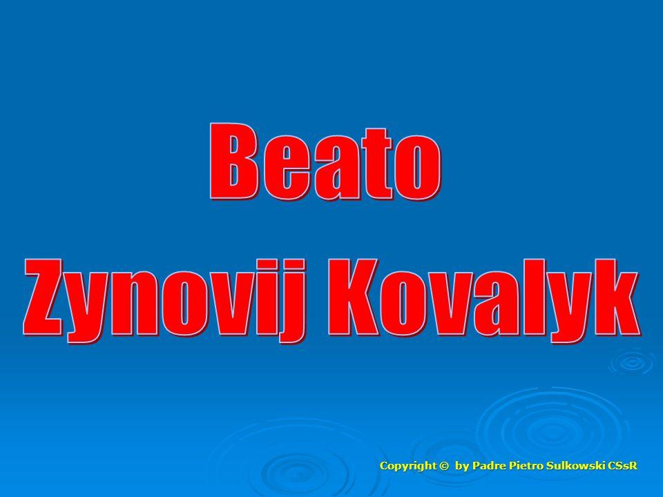 Beato Zynovij Kovalyk Copyright © by Padre Pietro Sulkowski CSsR