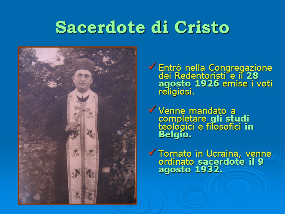 Sacerdote di Cristo Entrò nella Congregazione dei Redentoristi e il 28 agosto 1926 emise i voti religiosi.