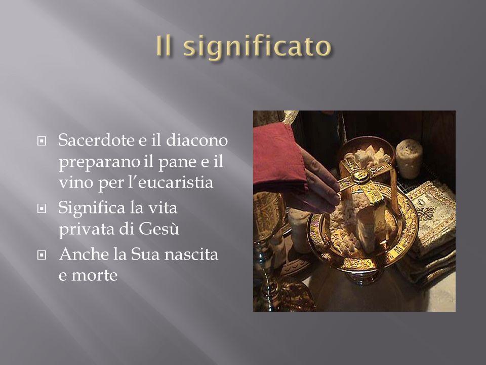 Il significato Sacerdote e il diacono preparano il pane e il vino per l'eucaristia. Significa la vita privata di Gesù.