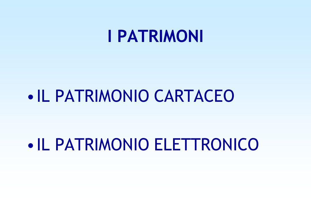 I PATRIMONI IL PATRIMONIO CARTACEO IL PATRIMONIO ELETTRONICO