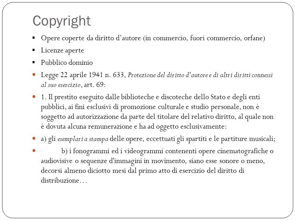 Copyright Opere coperte da diritto d'autore (in commercio, fuori commercio, orfane) Licenze aperte.
