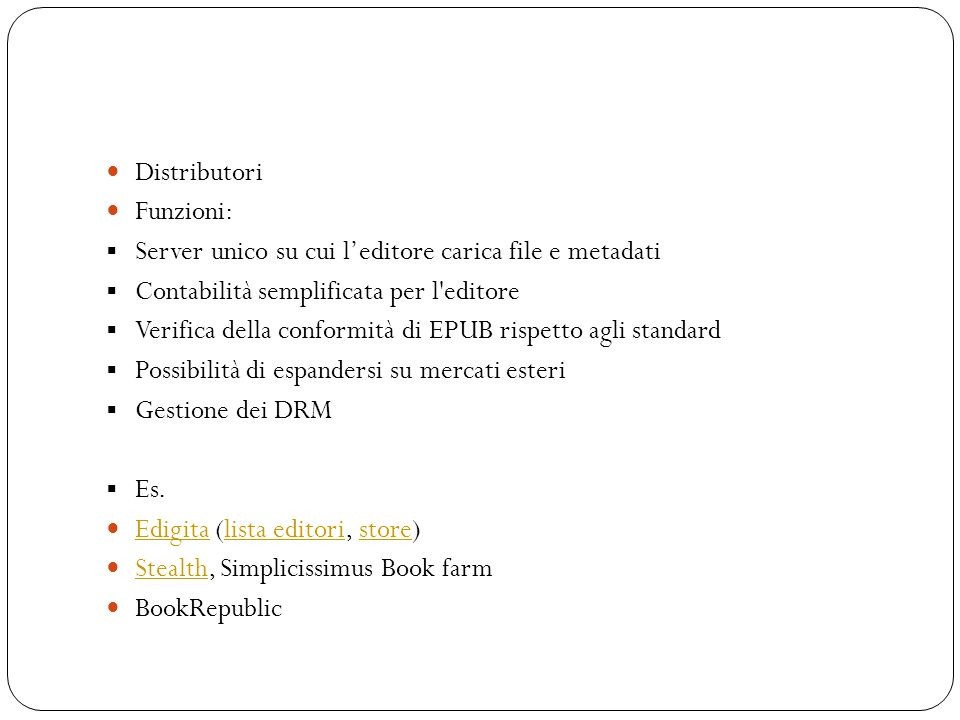 Distributori Funzioni: Server unico su cui l'editore carica file e metadati. Contabilità semplificata per l editore.