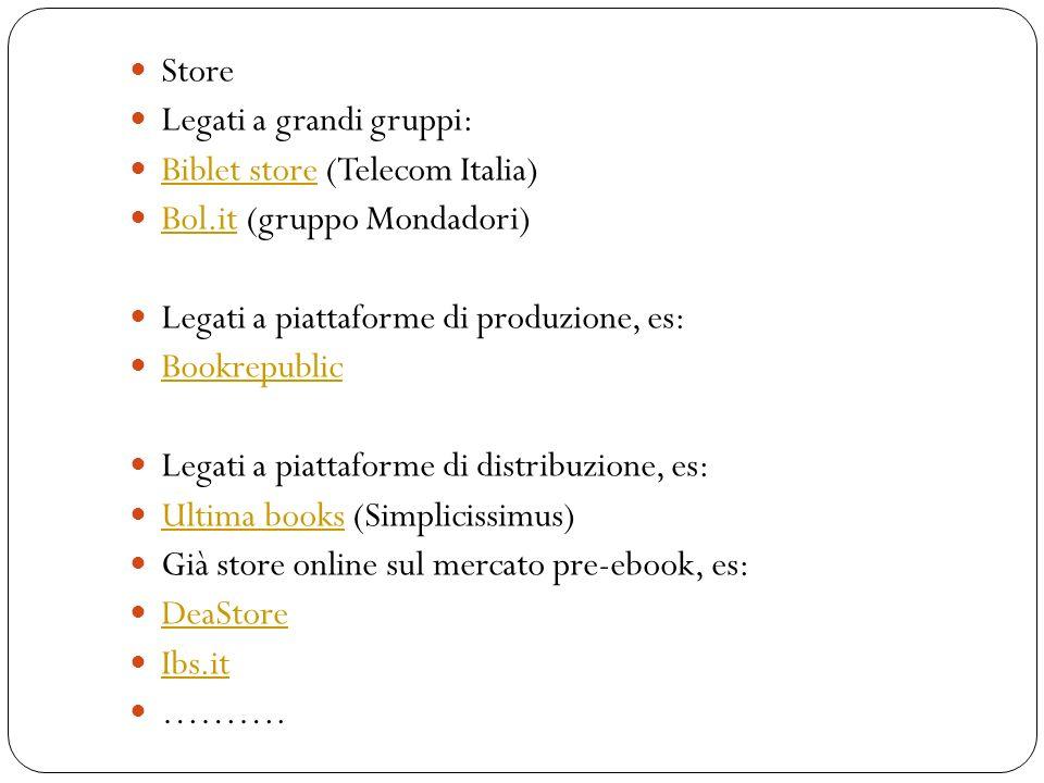 Store Legati a grandi gruppi: Biblet store (Telecom Italia) Bol.it (gruppo Mondadori) Legati a piattaforme di produzione, es: