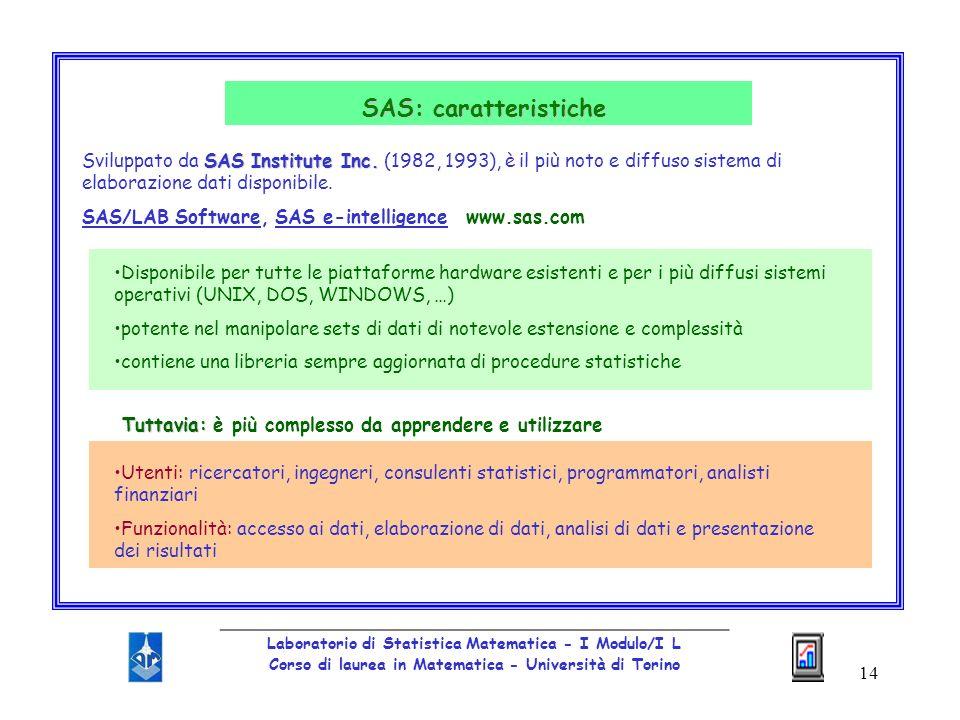 SAS: caratteristiche Sviluppato da SAS Institute Inc. (1982, 1993), è il più noto e diffuso sistema di elaborazione dati disponibile.