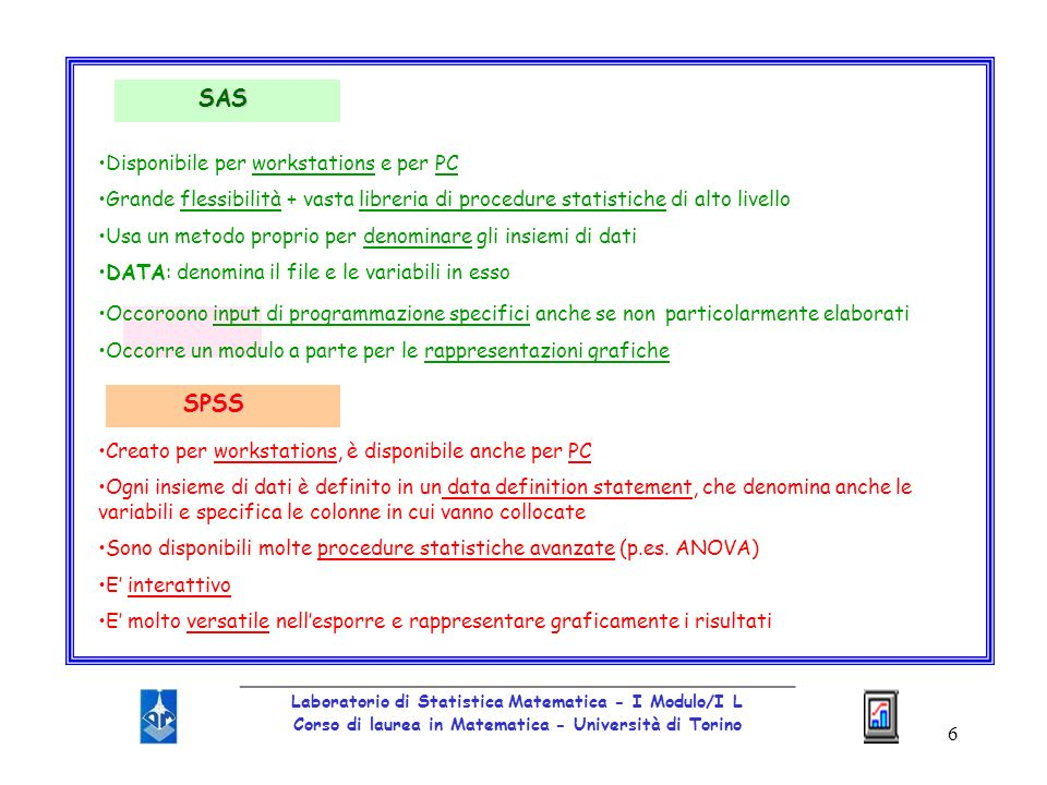 SAS SPSS Disponibile per workstations e per PC