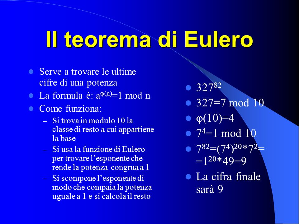 Il teorema di Eulero 32782 327=7 mod 10 (10)=4 74=1 mod 10