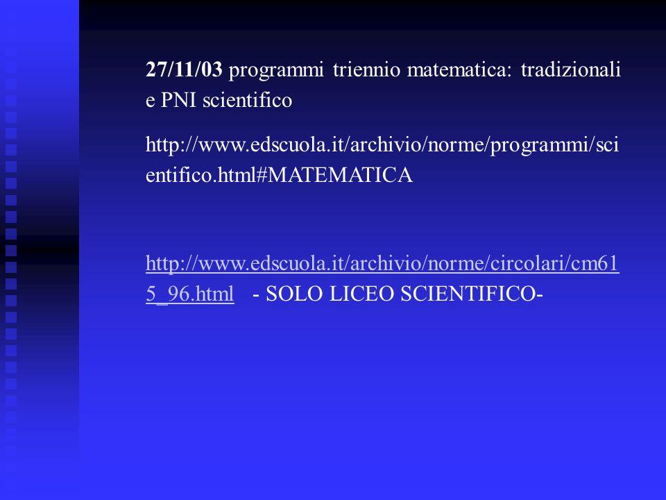 27/11/03 programmi triennio matematica: tradizionali e PNI scientifico