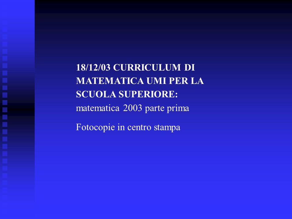 18/12/03 CURRICULUM DI MATEMATICA UMI PER LA SCUOLA SUPERIORE: matematica 2003 parte prima