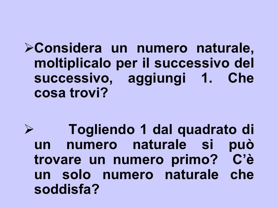 Considera un numero naturale, moltiplicalo per il successivo del successivo, aggiungi 1. Che cosa trovi