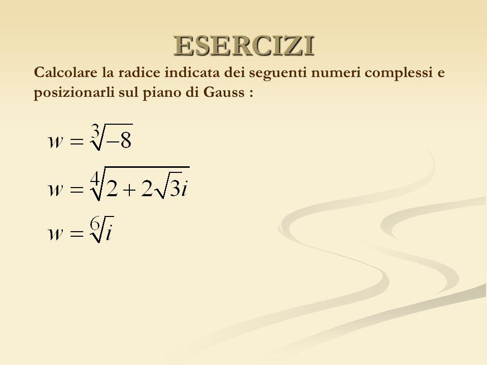 ESERCIZI Calcolare la radice indicata dei seguenti numeri complessi e posizionarli sul piano di Gauss :