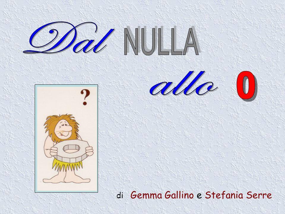 Dal NULLA allo di Gemma Gallino e Stefania Serre