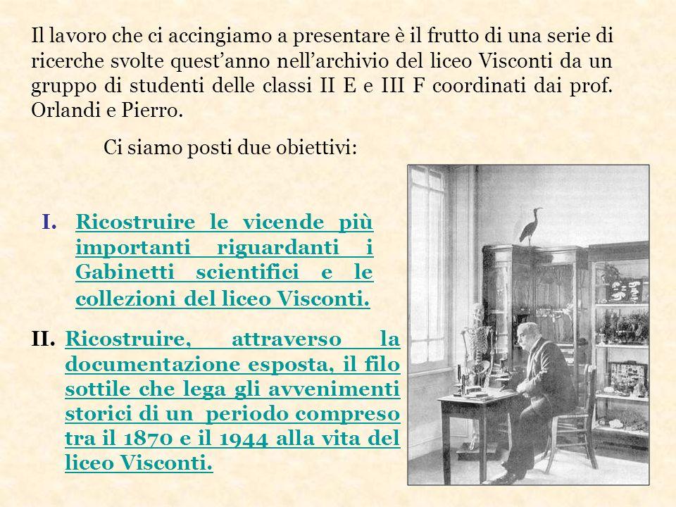 Il lavoro che ci accingiamo a presentare è il frutto di una serie di ricerche svolte quest'anno nell'archivio del liceo Visconti da un gruppo di studenti delle classi II E e III F coordinati dai prof. Orlandi e Pierro.