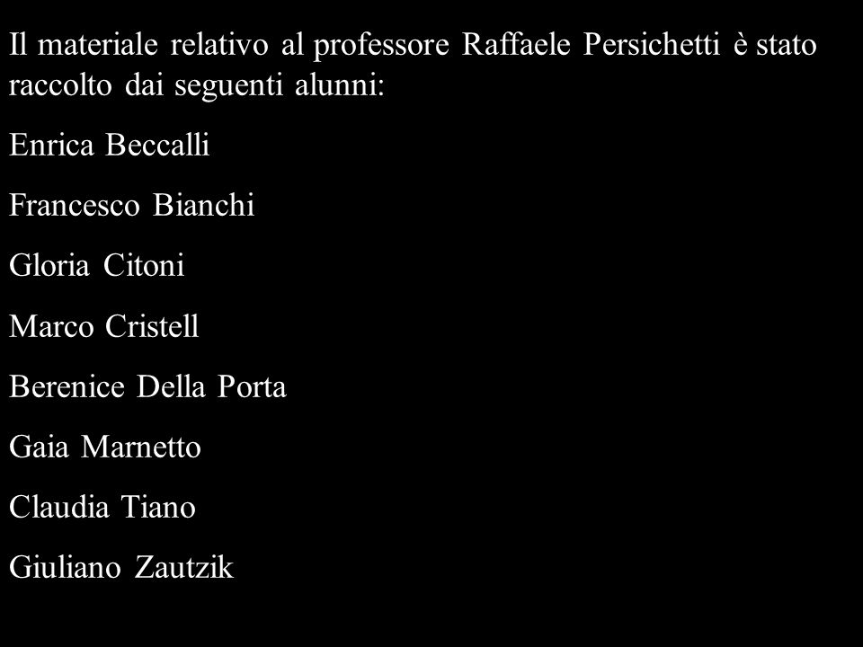 Il materiale relativo al professore Raffaele Persichetti è stato raccolto dai seguenti alunni: