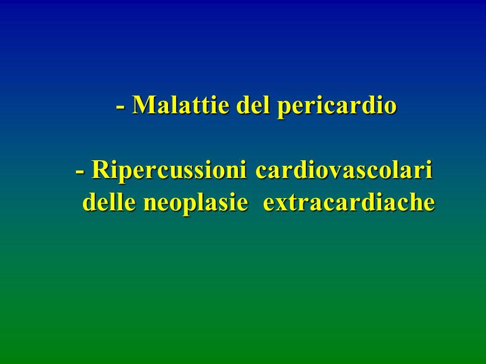 - Malattie del pericardio - Ripercussioni cardiovascolari delle neoplasie extracardiache