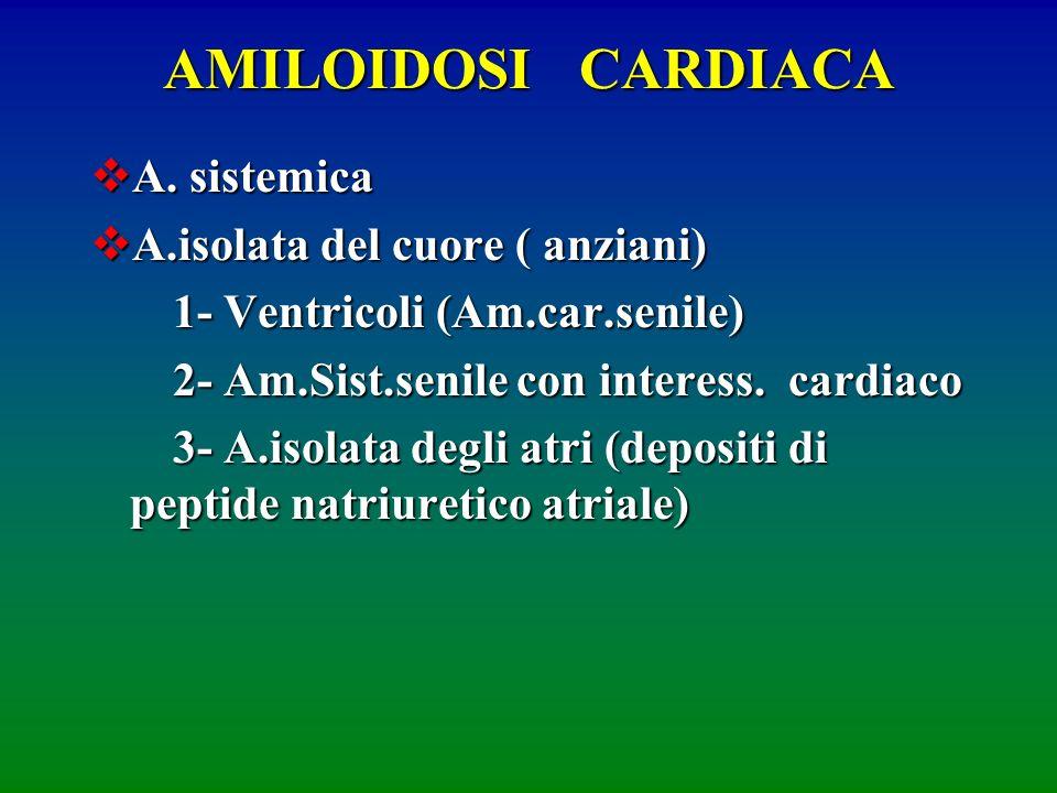 AMILOIDOSI CARDIACA A. sistemica A.isolata del cuore ( anziani)