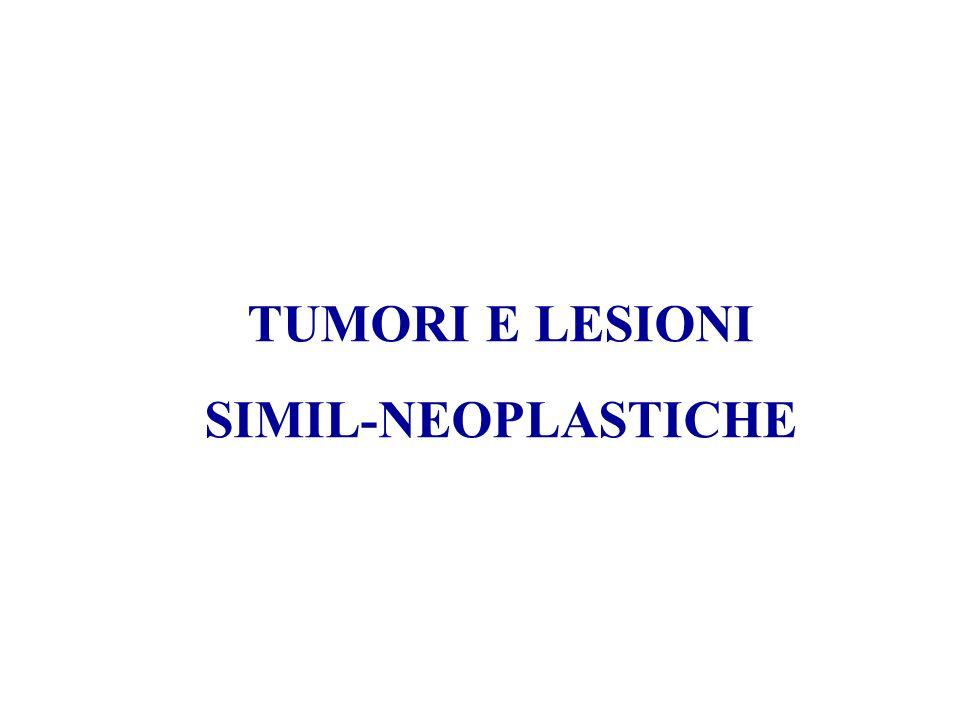 TUMORI E LESIONI SIMIL-NEOPLASTICHE
