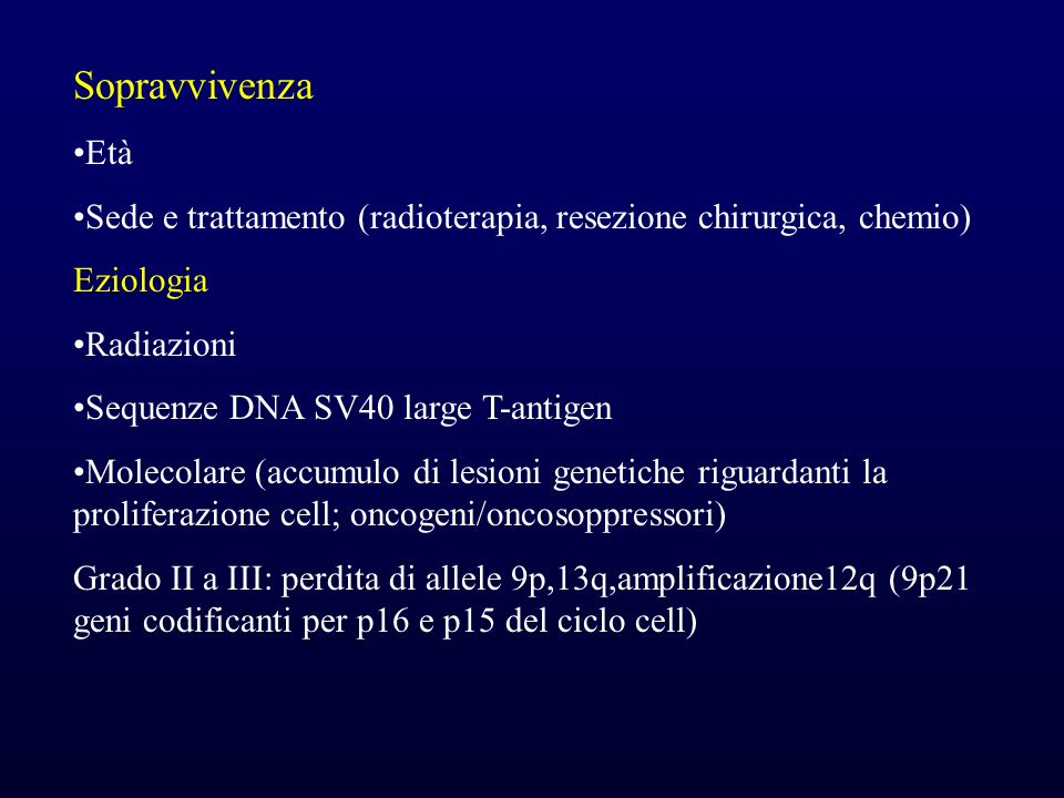 SopravvivenzaEtà. Sede e trattamento (radioterapia, resezione chirurgica, chemio) Eziologia. Radiazioni.