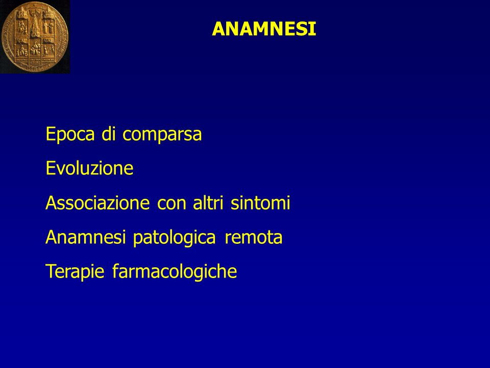 ANAMNESI Epoca di comparsa. Evoluzione. Associazione con altri sintomi. Anamnesi patologica remota.