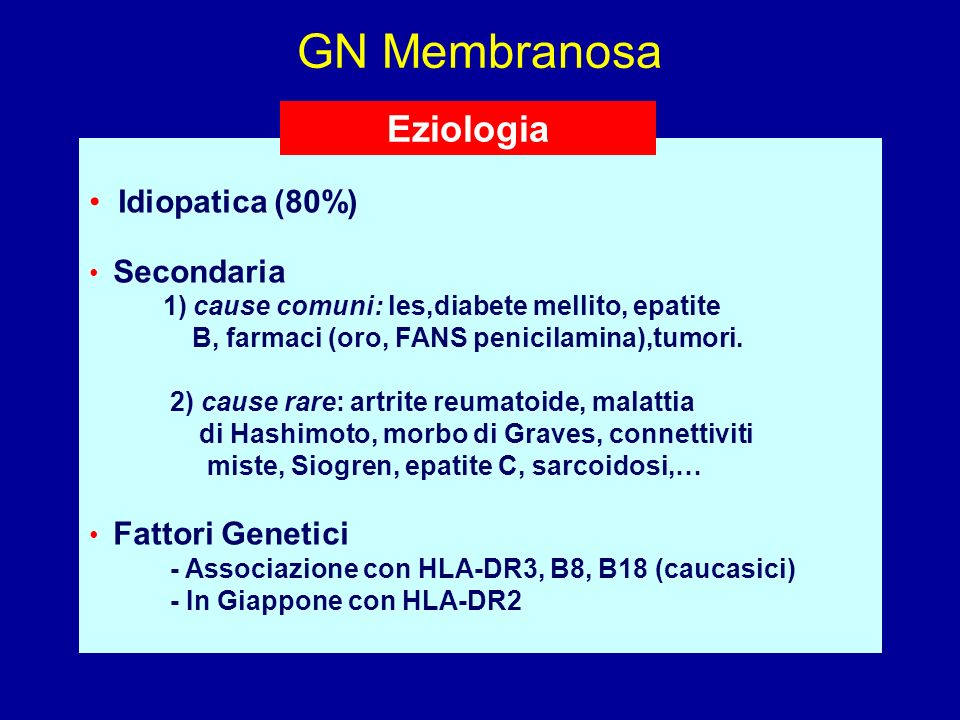 GN Membranosa Eziologia Idiopatica (80%) Secondaria