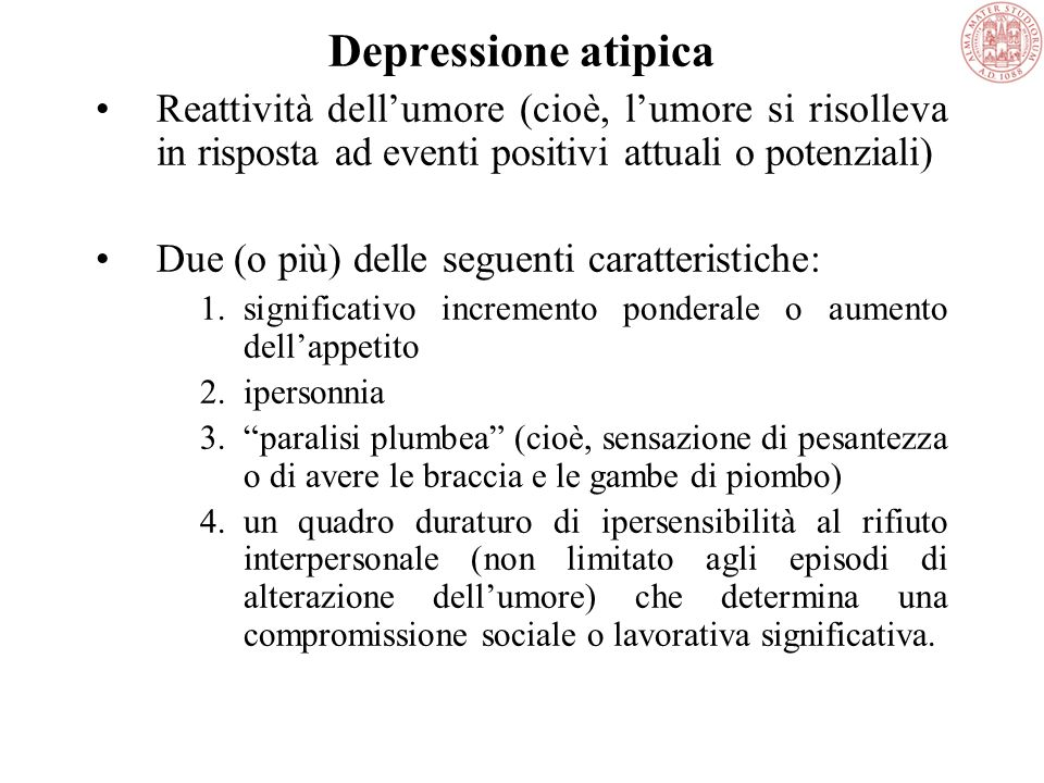 Depressione atipica Reattività dell'umore (cioè, l'umore si risolleva in risposta ad eventi positivi attuali o potenziali)