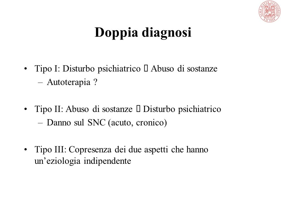 Doppia diagnosi Tipo I: Disturbo psichiatrico à Abuso di sostanze