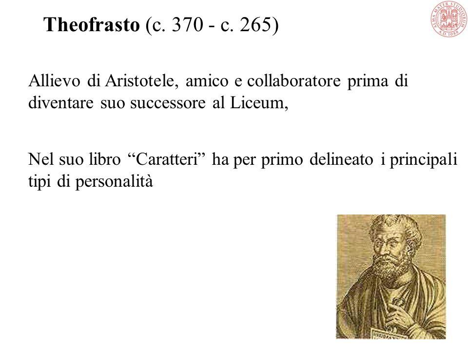 Theofrasto (c. 370 - c. 265) Allievo di Aristotele, amico e collaboratore prima di diventare suo successore al Liceum,