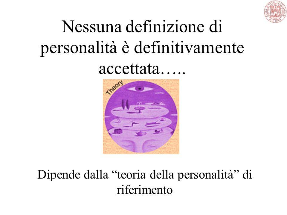 Nessuna definizione di personalità è definitivamente accettata…..