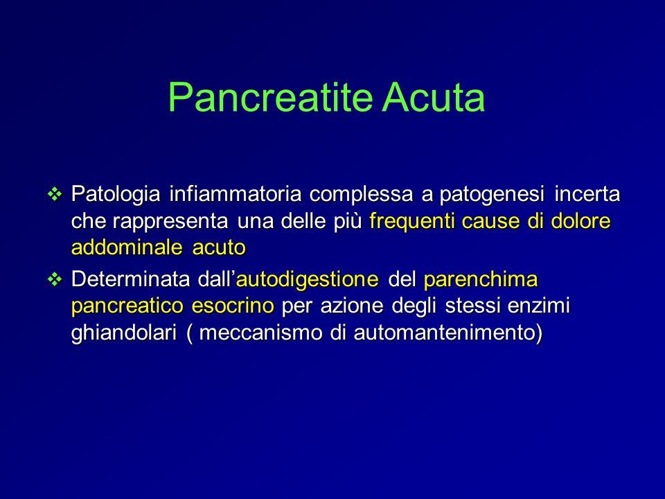 Pancreatite Acuta Patologia infiammatoria complessa a patogenesi incerta che rappresenta una delle più frequenti cause di dolore addominale acuto.