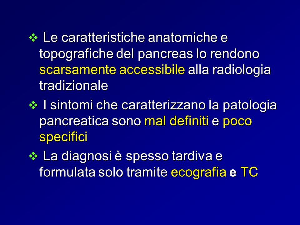 Le caratteristiche anatomiche e topografiche del pancreas lo rendono scarsamente accessibile alla radiologia tradizionale